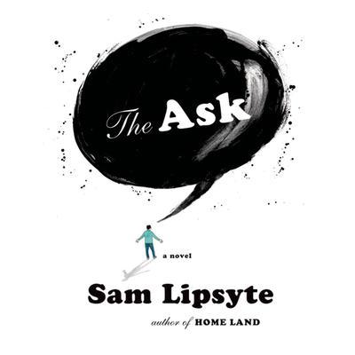 The Ask: A Novel Audiobook, by Sam Lipsyte