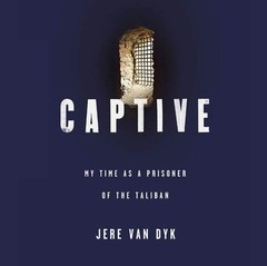Captive: My Time as a Prisoner of the Taliban Audiobook, by Jere Van Dyk