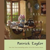 An Irish Country Courtship: A Novel, by Patrick Taylor