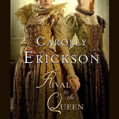 Rival to the Queen: A Novel Audiobook, by Carolly Erickson
