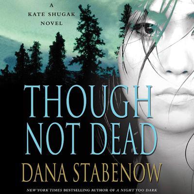 Though Not Dead: A Kate Shugak Novel Audiobook, by