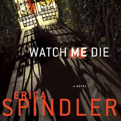 Watch Me Die Audiobook, by Erica Spindler