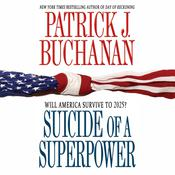 Suicide of a Superpower: Will America Survive to 2025? Audiobook, by Patrick J. Buchanan