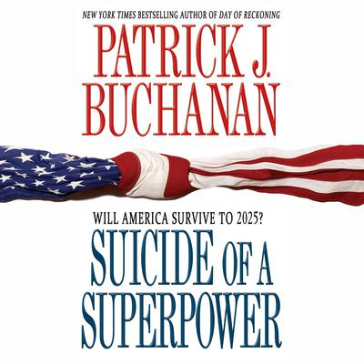 Suicide of a Superpower (Abridged): Will America Survive to 2025? Audiobook, by Patrick J. Buchanan