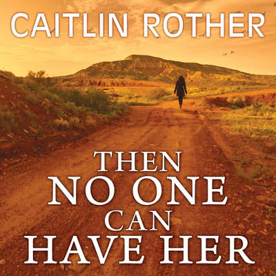 Then No One Can Have Her Audiobook, by Caitlin Rother