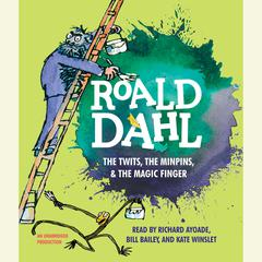 The Twits, the Minpins & the Magic Finger Audiobook, by Roald Dahl