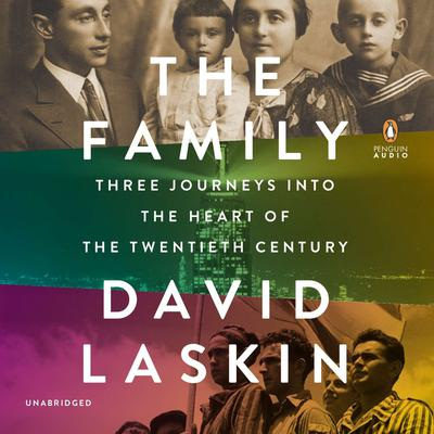 The Family: Three Journeys into the Heart of the Twentieth Century Audiobook, by David Laskin