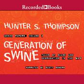 Generation of Swine: Tales of Shame and Degradation in the '80s, by Hunter S. Thompson