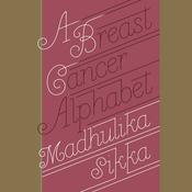 A Breast Cancer Alphabet Audiobook, by Madhulika Sikka