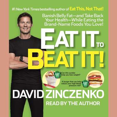 Eat It to Beat It!: Banish Belly Fat-and Take Back Your Health-While Eating the Brand-Name Foods You Love! Audiobook, by David Zinczenko
