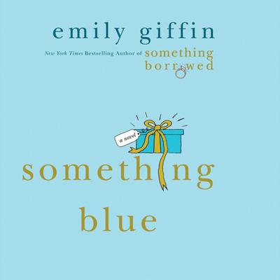 Something Blue: A Novel Audiobook, by Emily Giffin