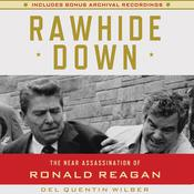 Rawhide Down: The Near Assassination of Ronald Reagan Audiobook, by James Swallow, Del Quentin Wilber, Del Quentin Wilbur