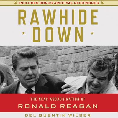 Rawhide Down: The Near Assassination of Ronald Reagan Audiobook, by James Swallow