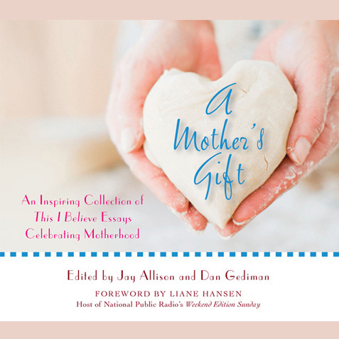 Printable A Mother's Gift: An Inspiring Collection of This I Believe Essays Celebrating Motherhood Audiobook Cover Art