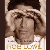 Stories I Only Tell My Friends, by Rob Lowe