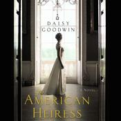 The American Heiress: A Novel, by Daisy Goodwin, Caleb Scharf