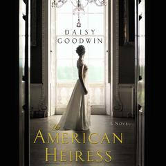 The American Heiress: A Novel Audiobook, by Caleb Scharf, Daisy Goodwin