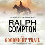 The Goodnight Trail: The Trail Drive, Book 1 Audiobook, by Ralph Compton