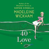 40 Love: A Novel, by Madeleine Wickham