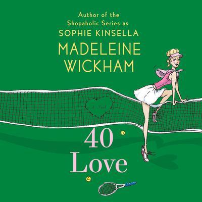 40 Love: A Novel Audiobook, by Madeleine Wickham