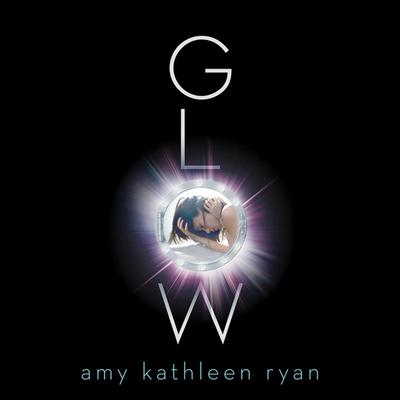Glow: Book One of the Sky Chasers Audiobook, by Amy Kathleen Ryan
