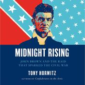 Midnight Rising: John Brown and the Raid That Sparked the Civil War, by Tony Horwitz