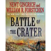 The Battle of the Crater: A Novel Audiobook, by Newt Gingrich, Albert S. Hanser, William R. Forstchen