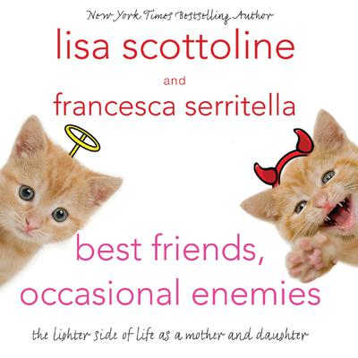 Best Friends, Occasional Enemies: The Lighter Side of Life as a Mother and Daughter Audiobook, by Lisa Scottoline