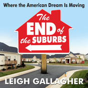 End of the Suburbs: Where the American Dream is Moving Audiobook, by Leigh Gallagher