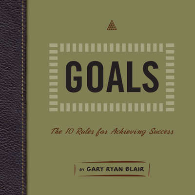 Goals: The 10 Rules for Achieving Success Audiobook, by Gary Ryan Blair