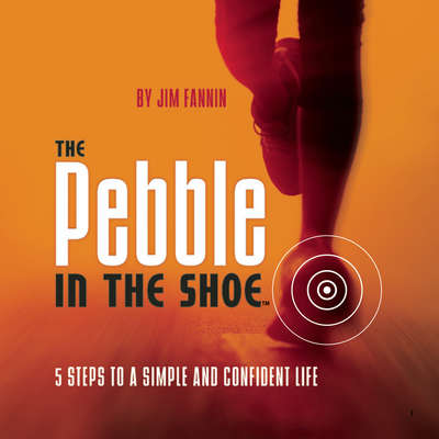 The Pebble in the Shoe: 5 Steps to a Simple Confident Life Audiobook, by Jim Fannin