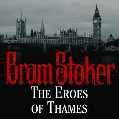 The Eroes of Thames Audiobook, by Bram Stoker