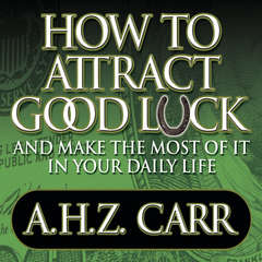 How to Attract Good Luck: And Make the Most of it in Your Daily Life Audiobook, by Albert H. Z. Carr