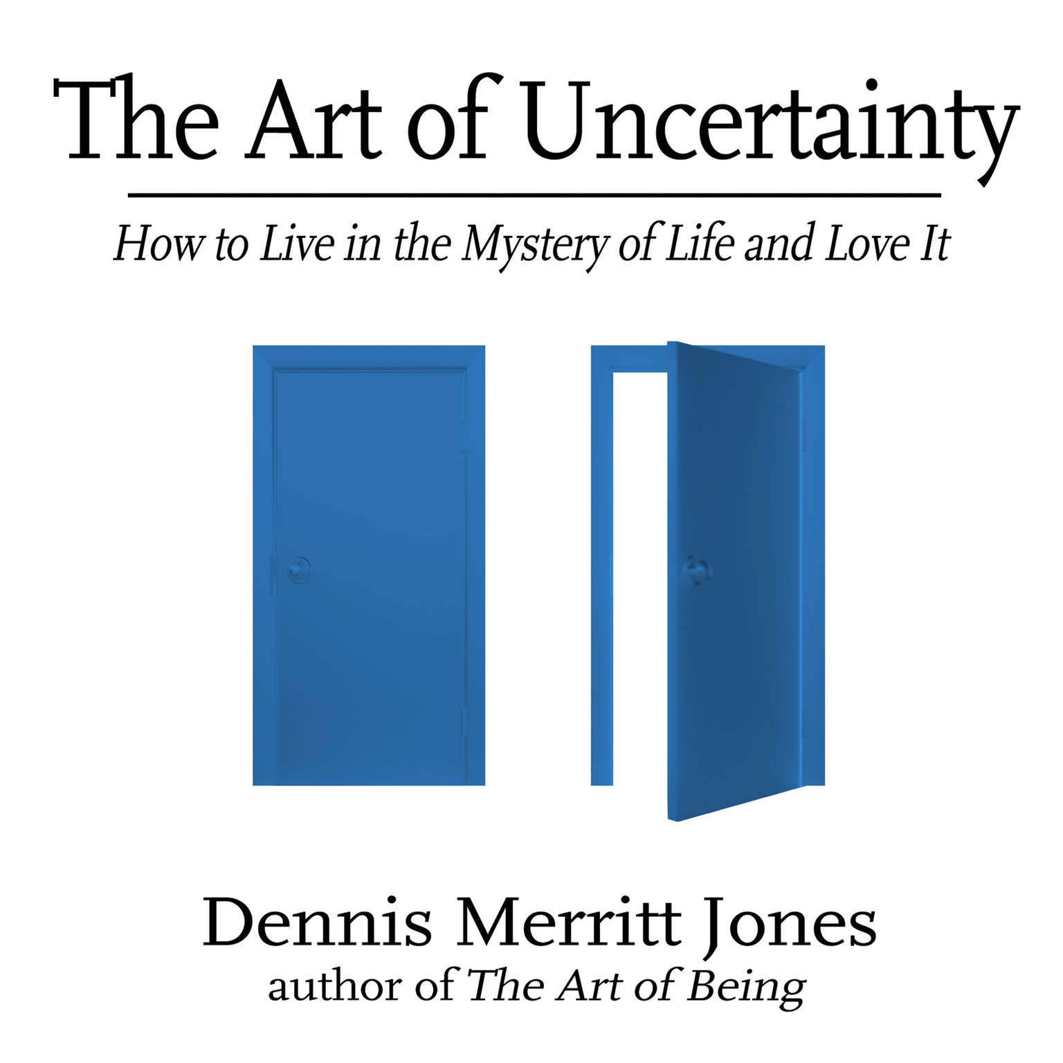 Printable The Art of Uncertainty: How to Live in the Mystery of Life and Love It Audiobook Cover Art
