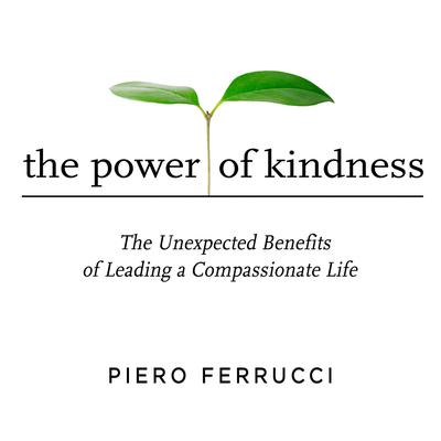 The Power of Kindness: The Unexpected Benefits of Leading a Compassionate Life Audiobook, by
