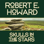 Skulls in the Stars Audiobook, by Robert E. Howard