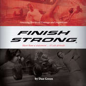 Finish Strong: Amazing Stories of Courage and Inspiration Audiobook, by Dan Green