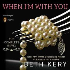 When Im with You: A Because You Are Mine Novel Audiobook, by Beth Kery