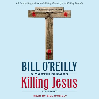 Killing Jesus: A History Audiobook, by Bill O'Reilly