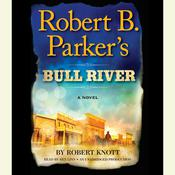Robert B. Parkers Bull River: A Cole and Hitch Novel, by Robert Knott