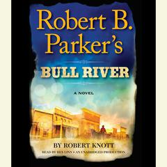 Robert B. Parkers Bull River: A Cole and Hitch Novel Audiobook, by Robert Knott