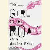 The Girl in the Road: A Novel, by Monica Byrne