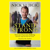 Stand Strong: You Can Overcome Bullying (and Other Stuff That Keeps You Down) Audiobook, by Nick Vujicic