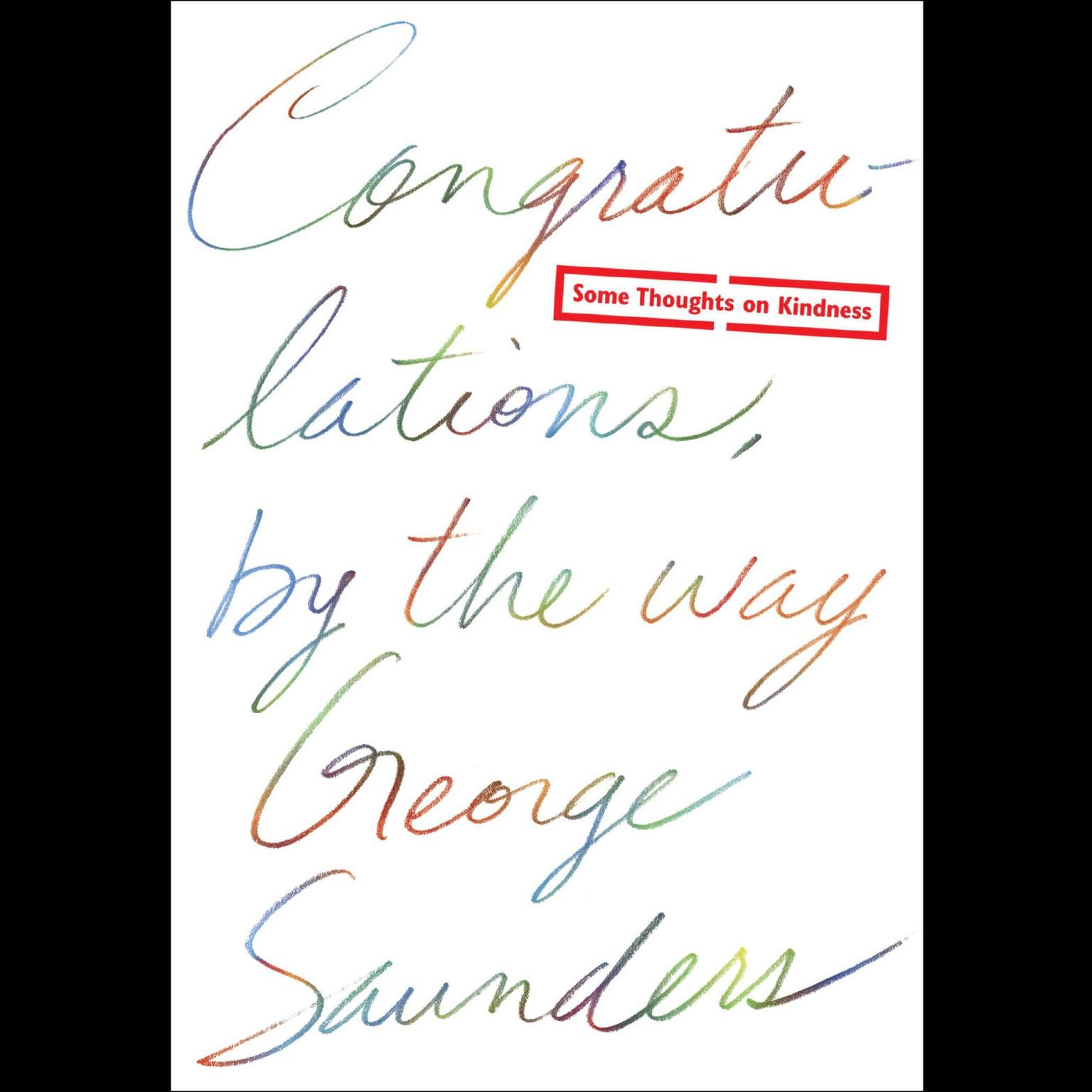 Printable Congratulations, by the way: Some Thoughts on Kindness Audiobook Cover Art