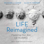 Life Reimagined: Discovering Your New Life Possibilities Audiobook, by Richard J. Leider, Alan M. Webber