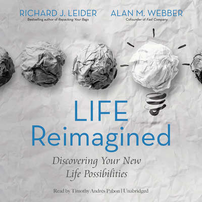 Life Reimagined: Discovering Your New Life Possibilities Audiobook, by Richard J. Leider