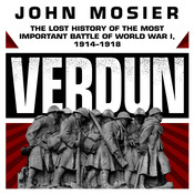Verdun: The Lost History of the Most Important Battle of World War I, 1914–1918, by John Mosier