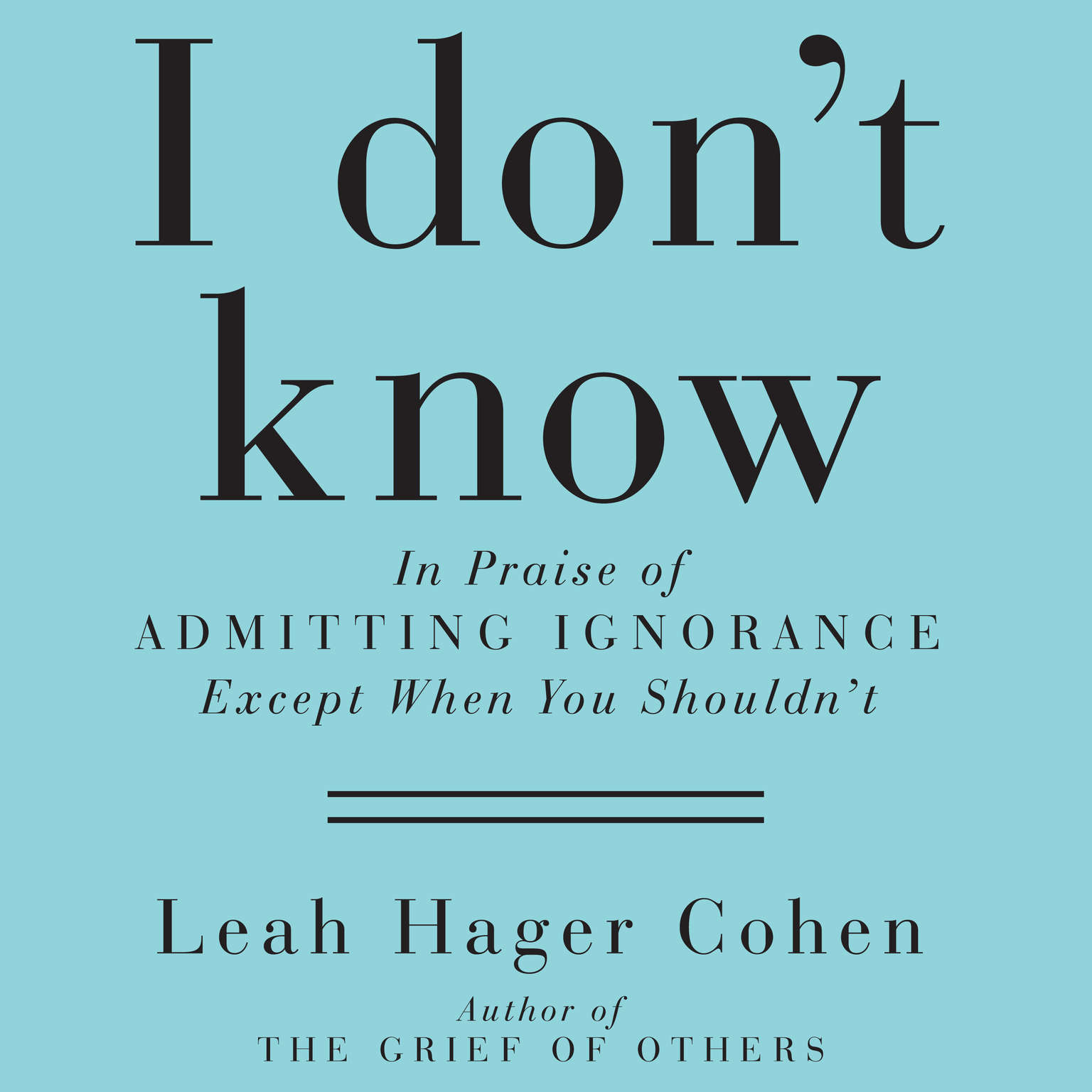 Printable I Don't Know: In Praise of Admitting Ignorance (Except When You Shouldn't) Audiobook Cover Art