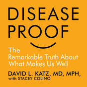 Disease-Proof: The Remarkable Truth About What Keeps Us Well Audiobook, by David Katz