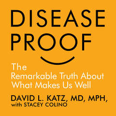 Disease-Proof: The Remarkable Truth About What Keeps Us Well Audiobook, by David Katz, Stacy Colino